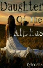 Daughter of the Alphas by _JustJaaaaaay
