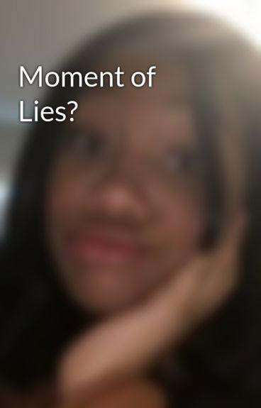 Moment of Lies? by sexiibbygurls