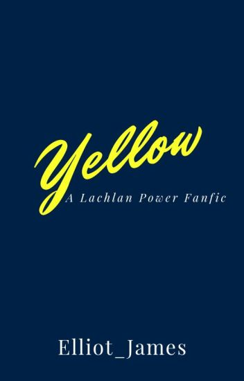 Yellow- A Lachlan Power FanFic [Discontinued]