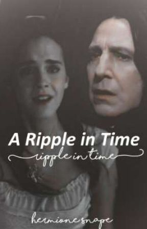 A Ripple In Time   Snamione by -Hermione_Snape