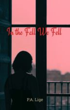 In The Fall We Fell by WHY_YODA8