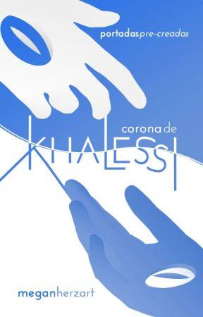 Khalessi | Portadas Precreadas by megan_herzart
