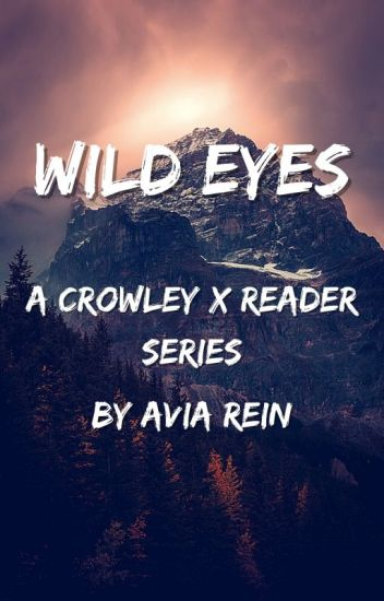 Wild Eyes | A Crowley x Reader lemon series - Avia Rein - Wattpad
