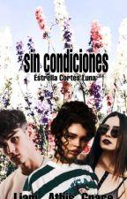 Sin Condiciones Solo Destrúyeme by EstrellaLuna_24
