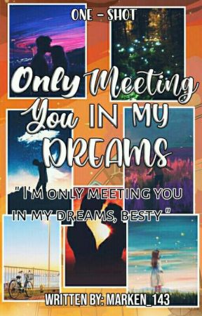ONLY MEETING YOU IN MY DREAMS ( one - shot ) by Marken_143