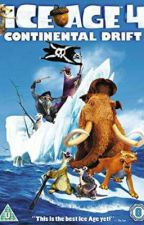 Ice Age 4 Continental Drift|Book 1(Rewriting) by DisneySakai