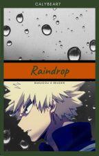 Raindrop | Katsuki Bakugo x Reader by Calybear7