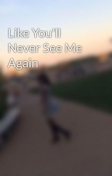 Like You'll Never See Me Again