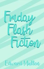Friday Flash Fiction by EdwardMullen