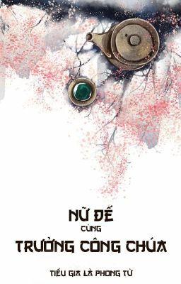[BHTT - QT] Nữ đế cùng Trưởng Công chúa - Tiểu gia là Phong Tử