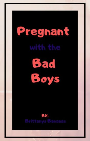 I'm Pregnant With The Bad Boys Baby