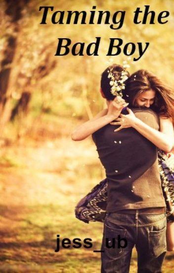 Taming the Bad Boy