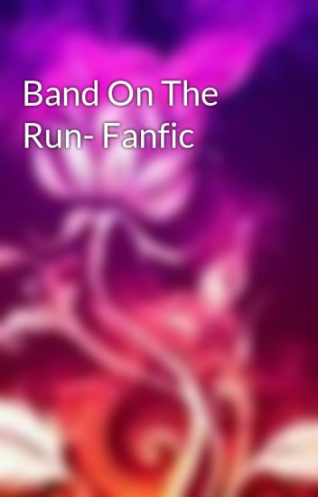 Band On The Run- Fanfic