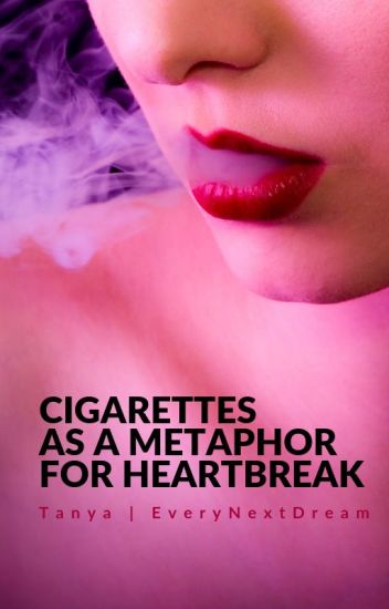 Cigarettes as a Metaphor for Heartbreak
