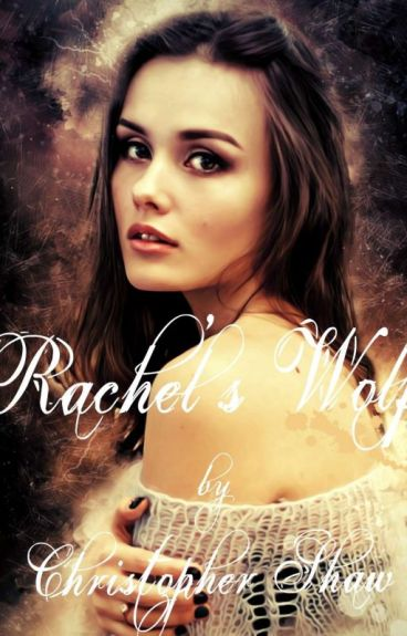 Rachel's Wolf:Love At First Sight by christopher78