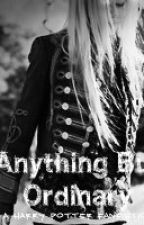 Anything But Ordinary (A Harry Potter Fan Fiction) [Discontinued] by PrincessOfHearts13