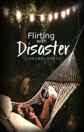 Flirting with Disaster  by liveandlove10