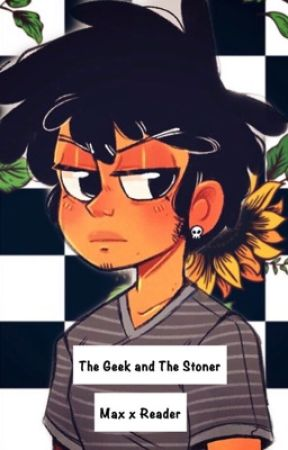 The Geek and The Stoner (Max x Reader) by bendyboi55