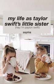 My Life as Taylor Swift's little sister. (Hey I'm Payton Swift!) by ottawalieber
