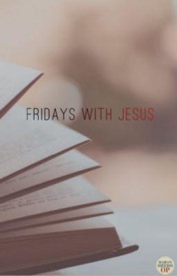 Fridays with Jesus xenonoble Wattpad
