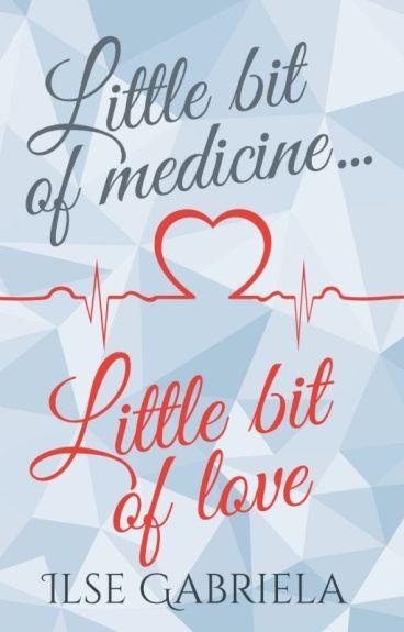 Little bit of medicine, little bit of love.