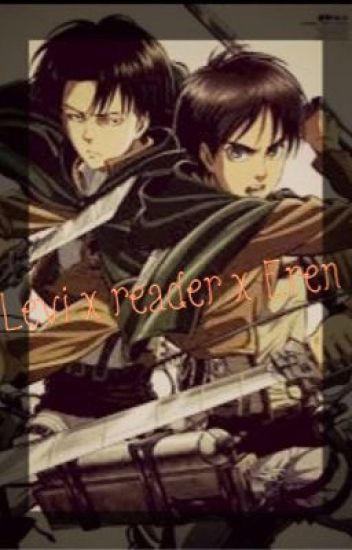 Levi x reader x Eren