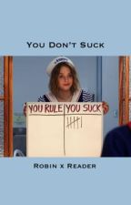 You Don't Suck [ Robin x Reader ] by _blitzz_