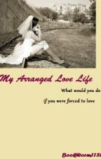 My Arranged Love Life by BookWorm1131