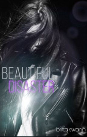 Beautiful Disaster [updates on hiatus until after NaNoWriMo] by BrittaSwann