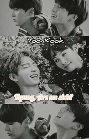 [Hyung, Are we sick?]   |YoonKook|  by WangTeam7