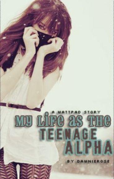 My Life as the Teenage Alpha by Dawnierose