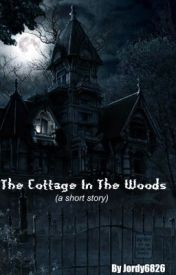 The Cottage in the Woods (a Short-Story) by Jordy6826