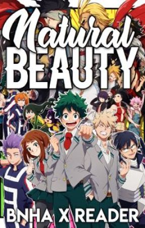 Natural Beauty ~ BNHA X Reader - ~Quirk/Character Info