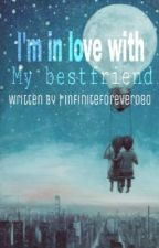 I'm in love with my bestfriend (Short Story) by infiniteforever080