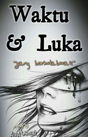 Waktu & Luka (end) ✔️ by AivAtko31