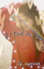 If I Can't Have You- Lauren Cimorelli/You- Girl x Girl by supercim