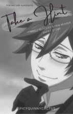 Take a Hint (Grell x Reader) by CreativityIsASkill