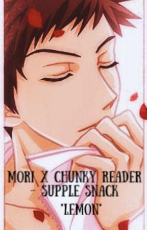Mori X Chunky Reader (Lemon)- Supple Snack - Wattpad