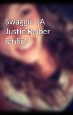 Swaggie. (A Justin Beiber fanfic) by SamanthaLynn1177