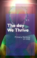 The Day We Thrive - Primary Rainbow & lil child by Primary_Rainbow