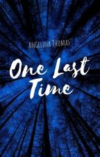 One Last Time by aangelinathomas