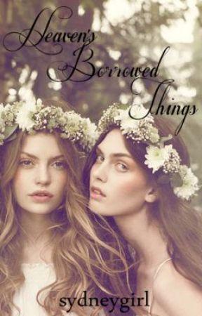 Heaven's Borrowed Things by sydneygirl