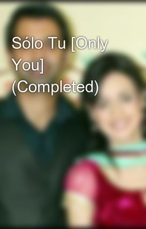 Sólo Tu [Only You] (Completed) by AaruArshi