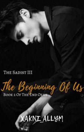 The Sadist III: THE BEGINNING OF US by xakni_allyM