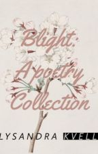 Blight: A Poetry Collection by MitsunaAiri