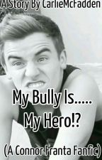 My Bully Is.....My Hero!? (A Connor Franta Fanfic) by condasugg