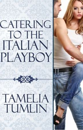 Excerpt from Catering to the Italian Playboy by TameliaTumlin
