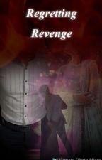 Regretting Revenge  by tastiergal