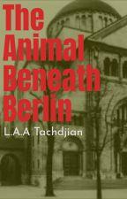 The Animal Beneath Berlin by LucineTachdjian