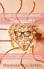 A Guide to Being a Superhero...Therapist? (Guide to Being, Novella Two) by TCKauthor